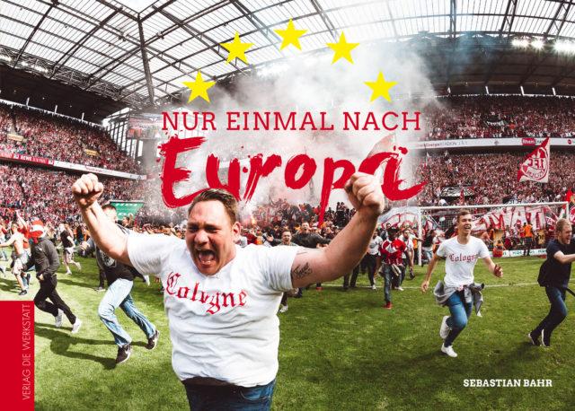 Cover Nur einmal nach Europa Bildband Interview Sebastian Bahr 1. FC Köln Europapokal